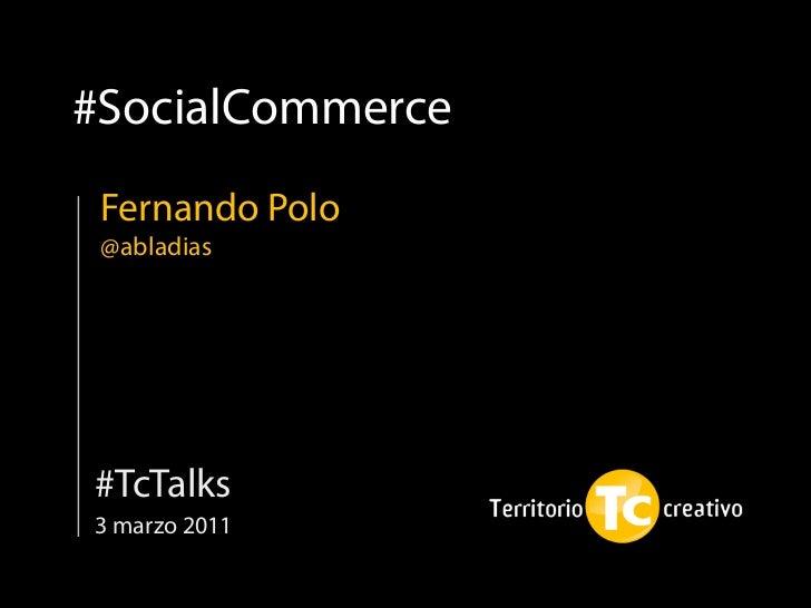 #SocialCommerce Fernando Polo @abladias#TcTalks3 marzo 2011