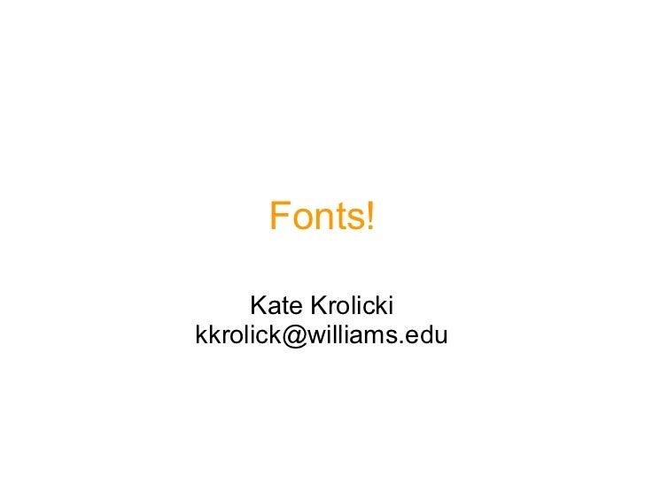 Fonts! Kate Krolicki [email_address]