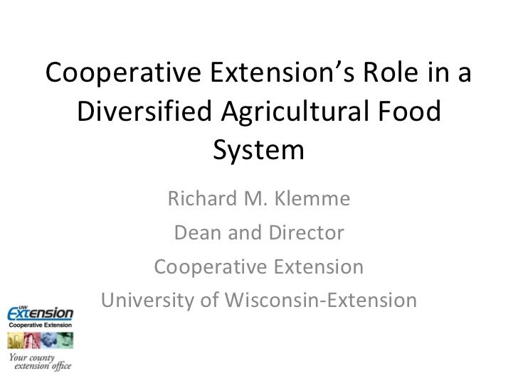 Cooperative Extension's Role in a Diversified Agricultural Food System Richard M. Klemme Dean and Director Cooperative Ext...