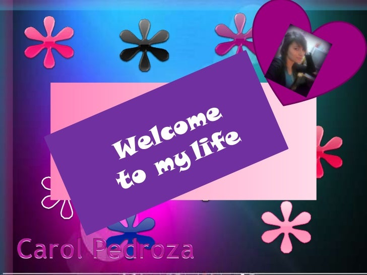 Welcometomylife<br />Carol Pedroza<br />
