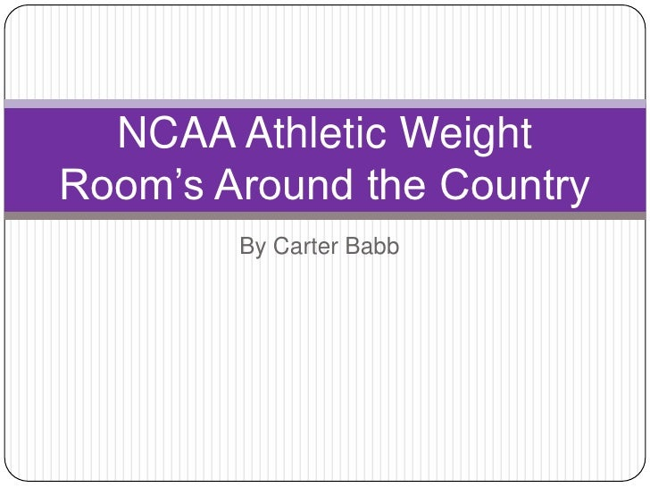 NCAA Athletic WeightRoom's Around the Country        By Carter Babb