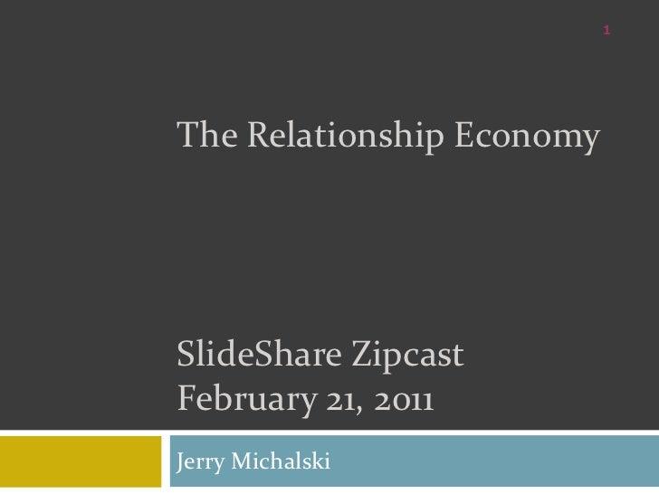 The Relationship EconomySlideShareZipcastFebruary 21, 2011<br />Jerry Michalski<br />1<br />