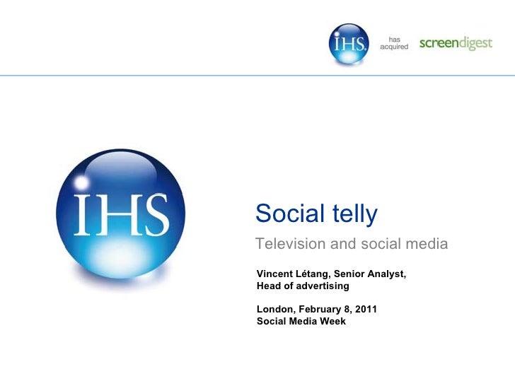 Social tellyTelevision and social mediaVincent Létang, Senior Analyst,Head of advertisingLondon, February 8, 2011Social Me...