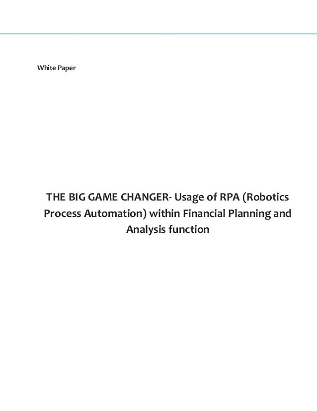 White Paper THE BIG GAME CHANGER- Usage of RPA (Robotics Process Automation) within Financial Planning and Analysis functi...