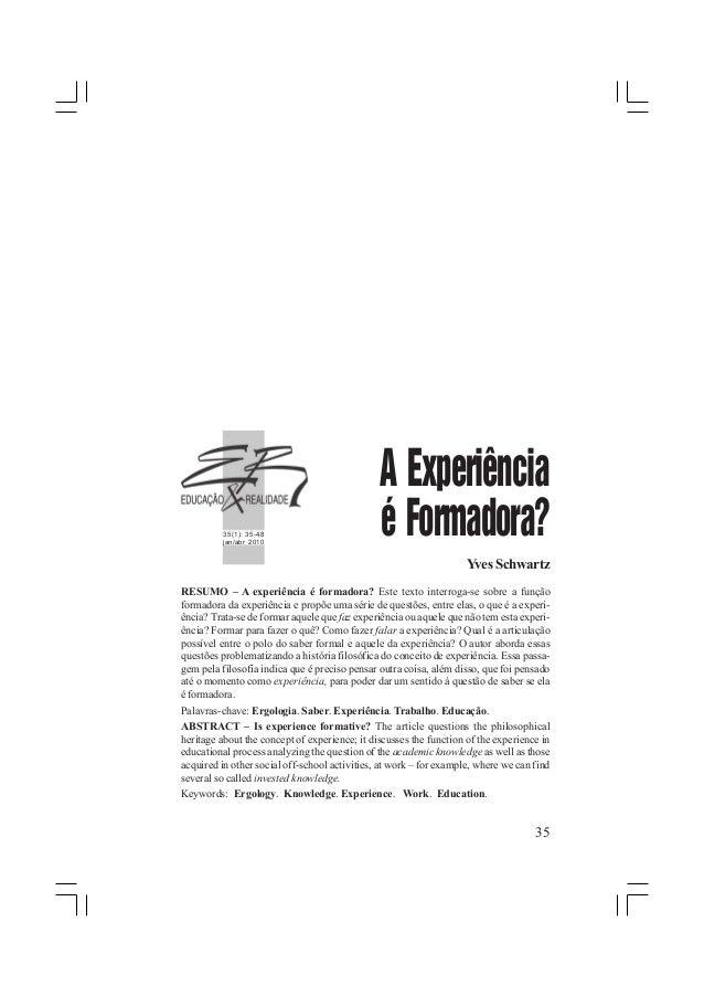 35 35(1): 35-48 jan/abr 2010 A Experiência é Formadora? YvesSchwartz RESUMO – A experiência é formadora? Este texto interr...