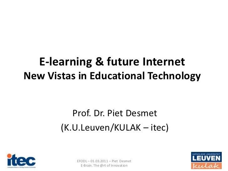 E-learning & future InternetNew Vistas in Educational Technology          Prof. Dr. Piet Desmet       (K.U.Leuven/KULAK – ...