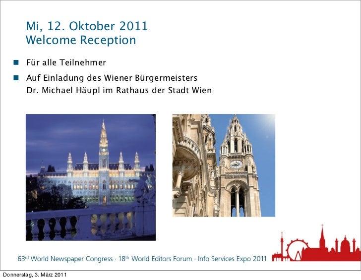 Mi, 12. Oktober 2011        Welcome Reception    Für alle Teilnehmer    Auf Einladung des Wiener Bürgermeisters     Dr. ...