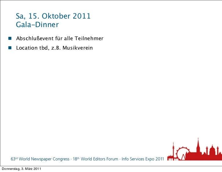 Sa, 15. Oktober 2011        Gala-Dinner    Abschlußevent für alle Teilnehmer    Location tbd, z.B. MusikvereinDonnerstag...