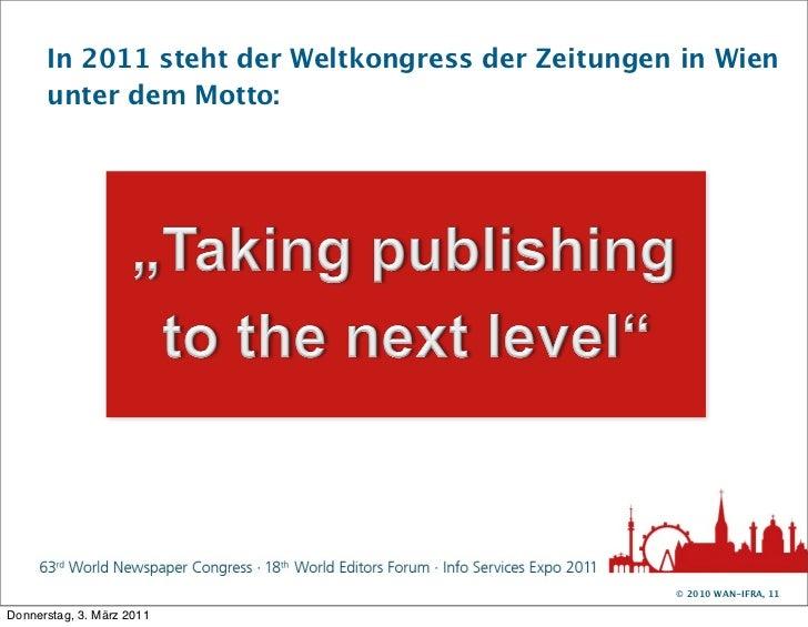 In 2011 steht der Weltkongress der Zeitungen in Wien      unter dem Motto:                                                ...