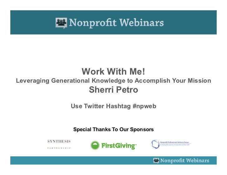 Work With Me!Leveraging Generational Knowledge to Accomplish Your Mission                      Sherri Petro               ...