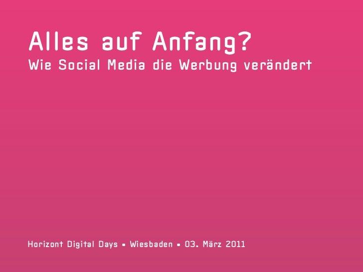 Alles auf Anfang?Wie Social Media die Werbung verändertHorizont Digital Days • Wiesbaden • 03. März 2011