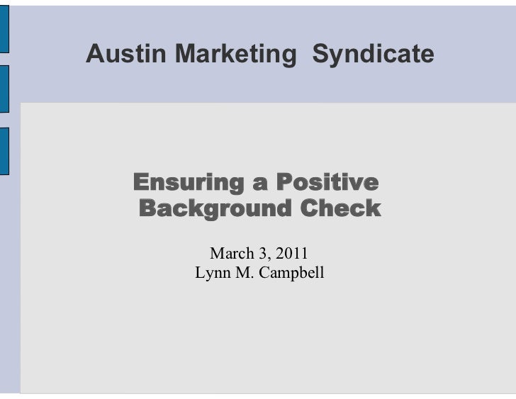 Austin Marketing Syndicate   Ensuring a Positive   Background Check          March 3, 2011        Lynn M. Campbell