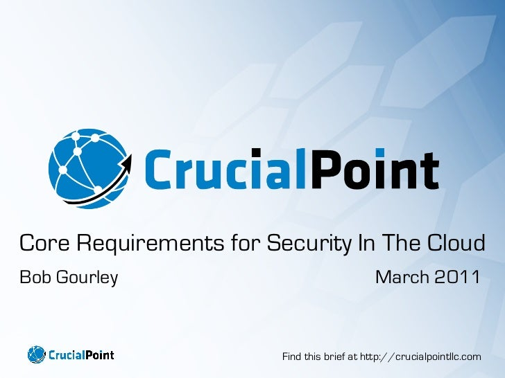 Core Requirements for Security In The CloudBob Gourley                                 March 2011                        F...