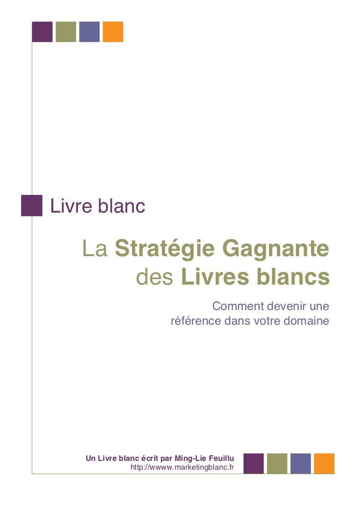 Livre blanc   La Stratégie Gagnante        des Livres blancs                                   Comment devenir une        ...