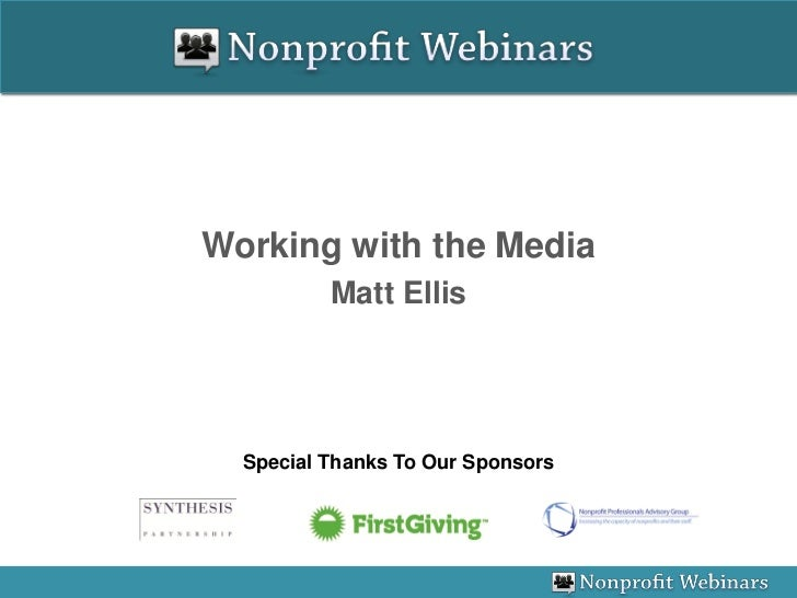 Working with the Media          Matt Ellis  Special Thanks To Our Sponsors