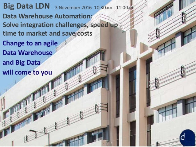 Big Data LDN 2016: Data Warehouse Automation: Solve