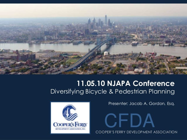 CFDA COOPER'S FERRY DEVELOPMENT ASSOCIATION 11.05.10 NJAPA Conference Diversifying Bicycle & Pedestrian Planning CFDA Pres...