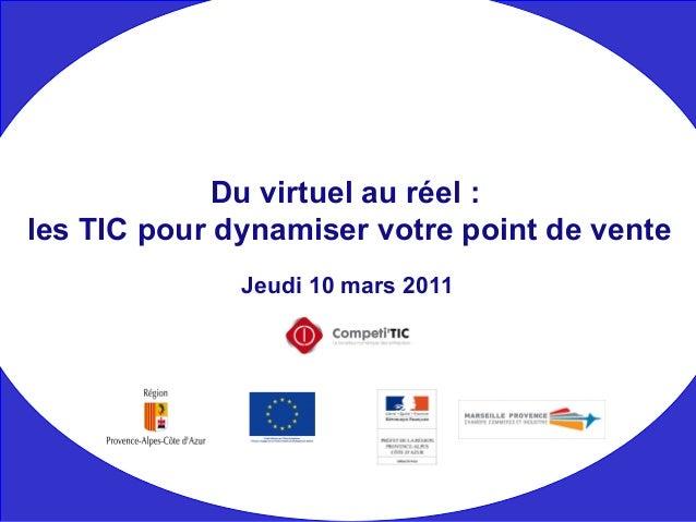 Jeudi 10 mars 2011 Du virtuel au réel : les TIC pour dynamiser votre point de vente