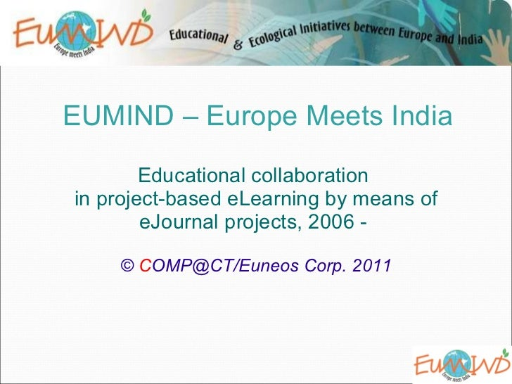 EUMIND – Europe Meets India Educational collaboration  in project-based eLearning by means of eJournal projects, 2006 -  ©...