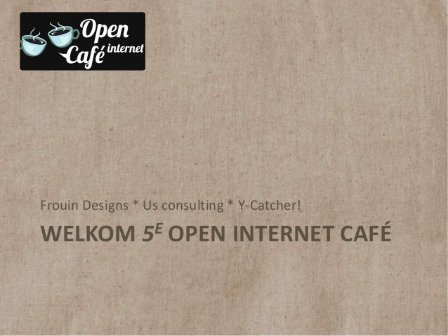 Frouin Designs * Us consulting * Y-Catcher!WELKOM 5E OPEN INTERNET CAFÉ