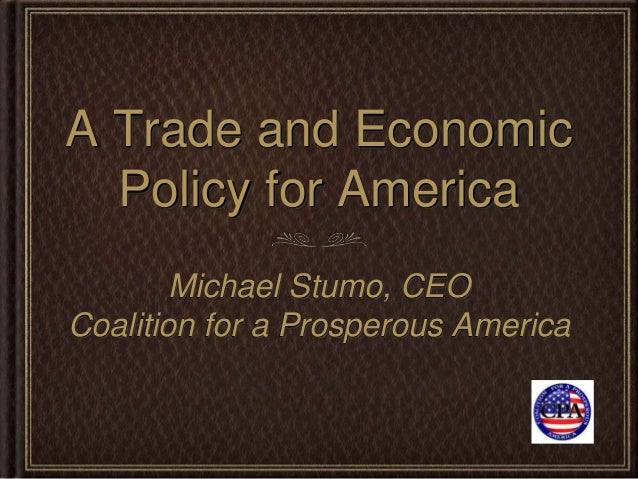 A Trade and Economic  Policy for America        Michael Stumo, CEOCoalition for a Prosperous America