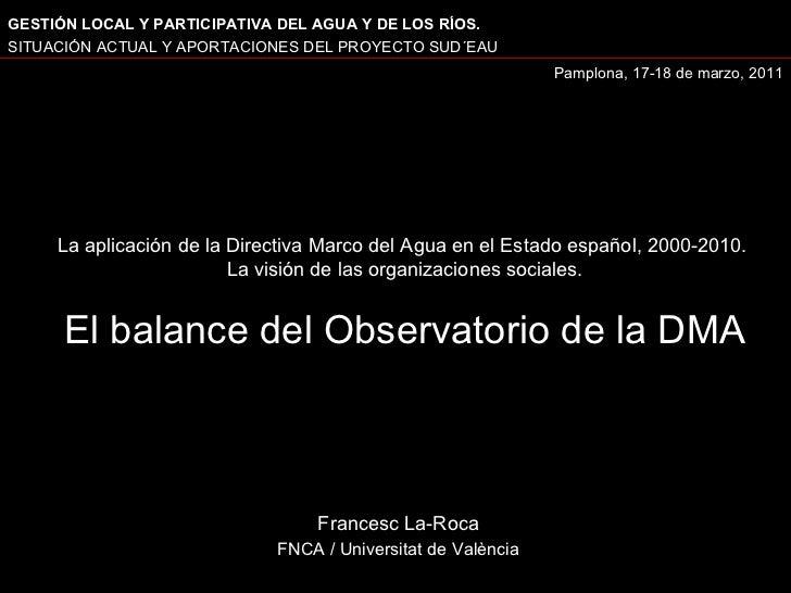 Francesc La-Roca FNCA / Universitat de València La aplicación de la Directiva Marco del Agua en el Estado español, 2000-20...