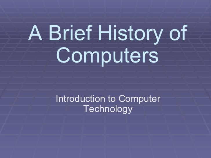 A Brief History of Computers Introduction to Computer Technology