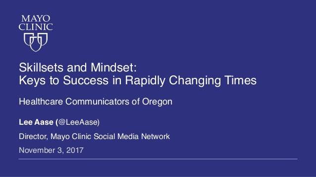 Skillsets and Mindset: Keys to Success in Rapidly Changing Times Healthcare Communicators of Oregon Lee Aase (@LeeAase) Di...