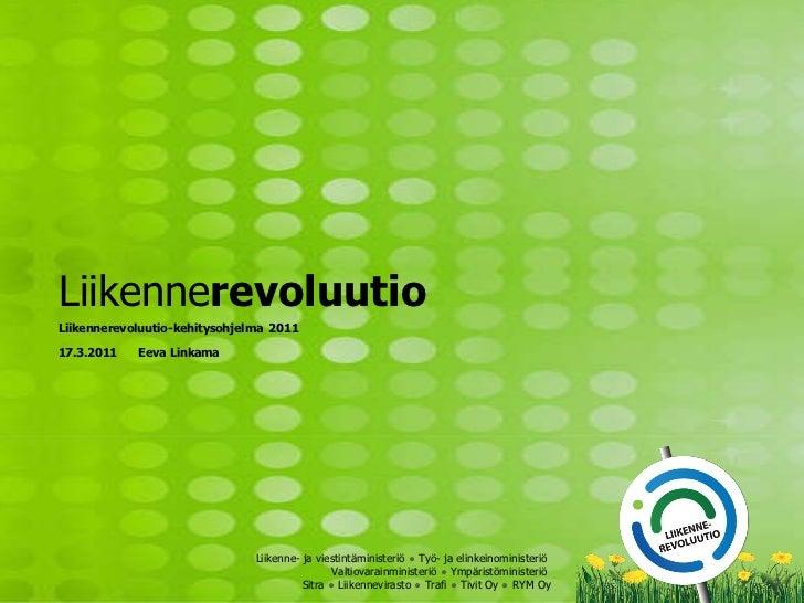 Liikenne revoluutio Liikennerevoluutio-kehitysohjelma   2011   17.3.2011 Eeva Linkama Liikenne- ja viestintäministeriö  ● ...