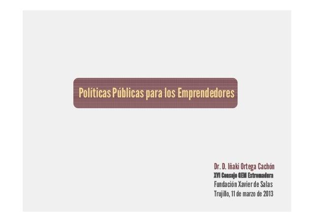 PolíticasPúblicas para los Emprendedores                                  Dr. D. Iñaki Ortega Cachón                      ...