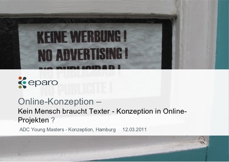 Online-Konzeption – Kein Mensch braucht Texter - Konzeption in Online-Projekten ?<br />ADC Young Masters - Konzeption, Ham...