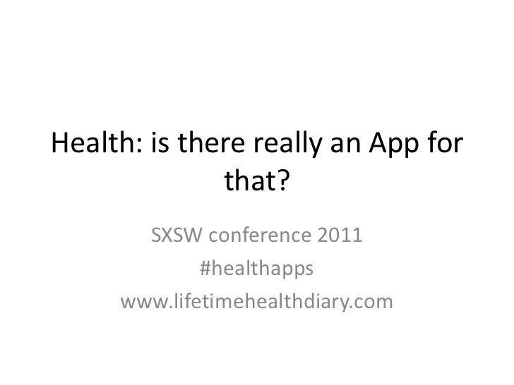 Health: is there really an App for that?<br />SXSW conference 2011 <br />#healthapps<br />www.lifetimehealthdiary.com<br />