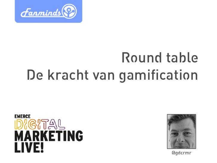 Round tableDe kracht van gamification                     @gdcrmr