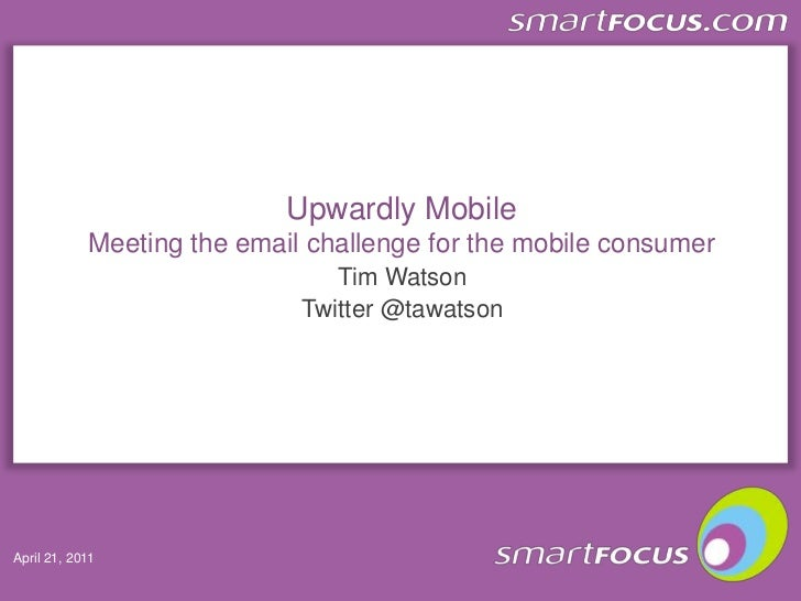 Upwardly MobileMeeting the email challenge for the mobile consumer<br />Tim Watson<br />Twitter @tawatson<br />