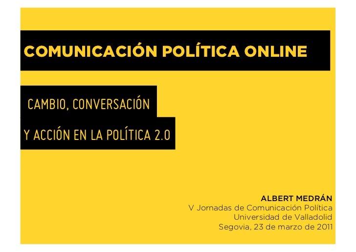 COMUNICACIÓN POLÍTICA ONLINECAMBIO, CONVERSACIÓNY ACCIÓN EN LA POLÍTICA 2.0                                               ...