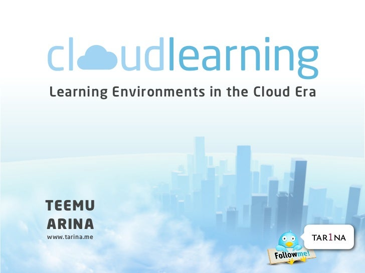 Learning Environments in the Cloud EraTEEMUARINAwww.tarina.me                        tar1na