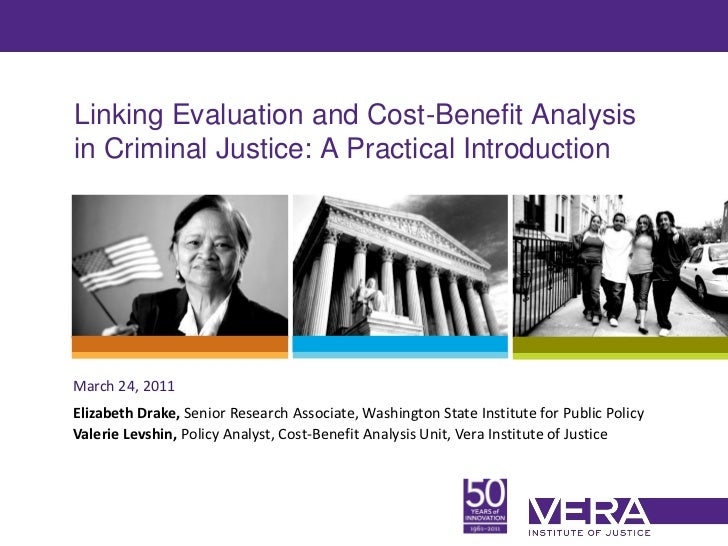 Linking Evaluation and Cost-Benefit Analysisin Criminal Justice: A Practical IntroductionMarch 24, 2011Elizabeth Drake, Se...