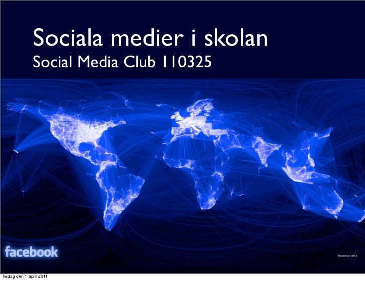 Sociala medier i skolan               Social Media Club 110325                                  1fredag den 1 april 2011