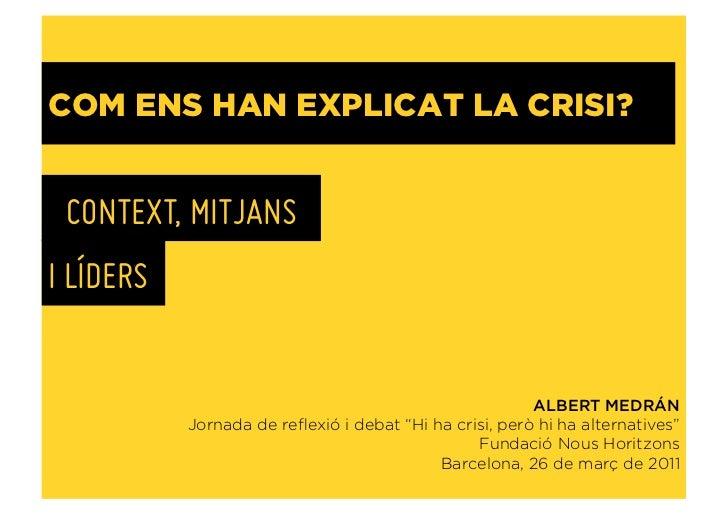 COM ENS HAN EXPLICAT LA CRISI? CONTEXT, MITJANSI LÍDERS                                                        ALBERT MEDR...