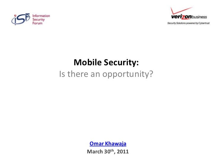 Mobile Security: Is there an opportunity?<br />Omar Khawaja<br />March 30th, 2011<br />
