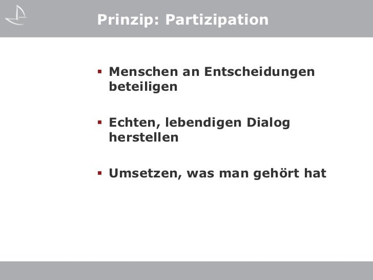 Prinzip: Partizipation Menschen an Entscheidungen  beteiligen Echten, lebendigen Dialog  herstellen Umsetzen, was man g...