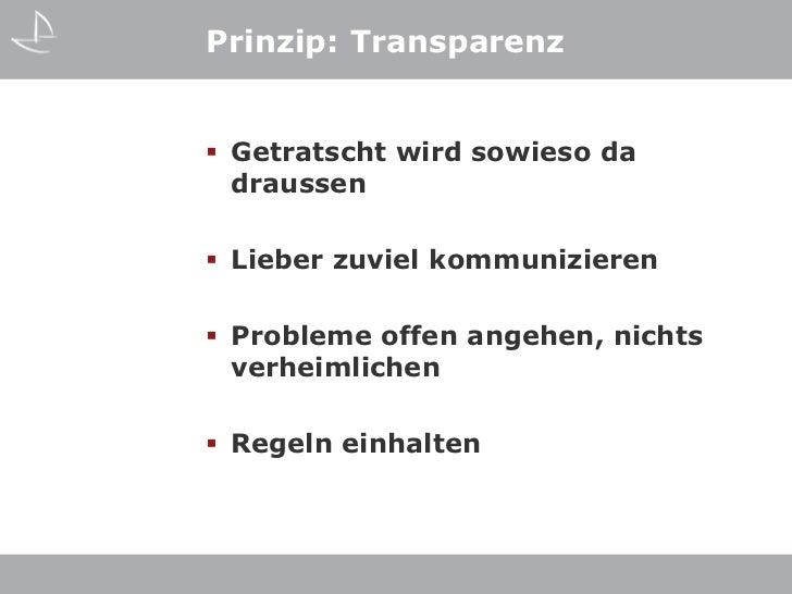 Prinzip: Transparenz Getratscht wird sowieso da  draussen Lieber zuviel kommunizieren Probleme offen angehen, nichts  v...