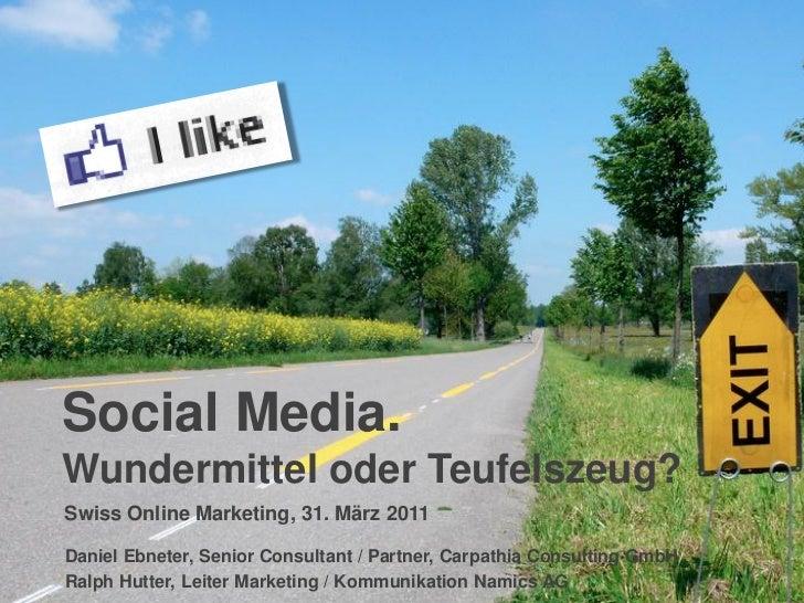 Social Media.Wundermittel oder Teufelszeug?Swiss Online Marketing, 31. März 2011Daniel Ebneter, Senior Consultant / Partne...