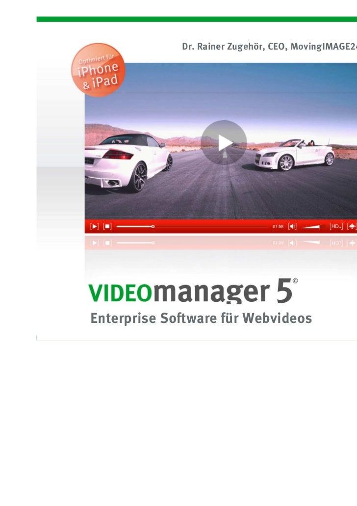 Dr. Rainer Zugehör, CEO, MovingIMAGE24             Enterprise Software für Webvideos© MovingIMAGE24 2011                  ...