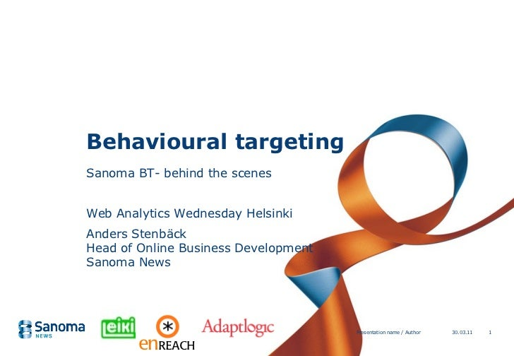 Behavioural targeting Sanoma BT- behind the scenes Web Analytics Wednesday Helsinki Anders Stenbäck Head of Online Busines...