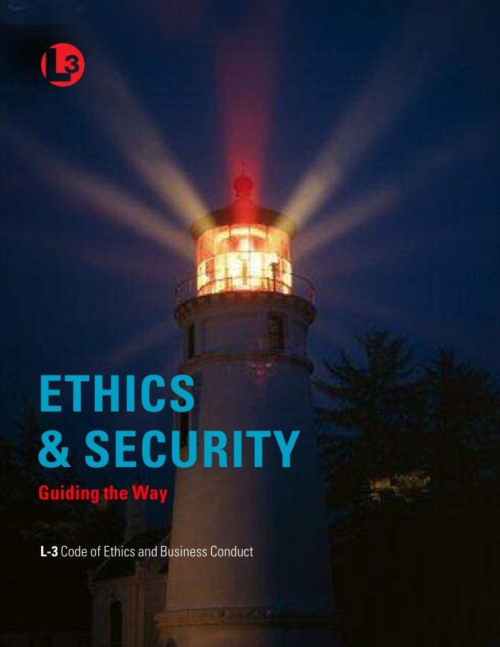 ETHICS & SECURITY Guiding the Way  L-3 Code of Ethics and Business Conduct