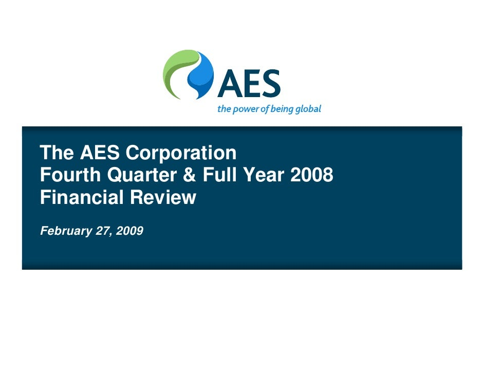 The AES Corporation Fourth Quarter & Full Year 2008 Financial Review February 27, 2009
