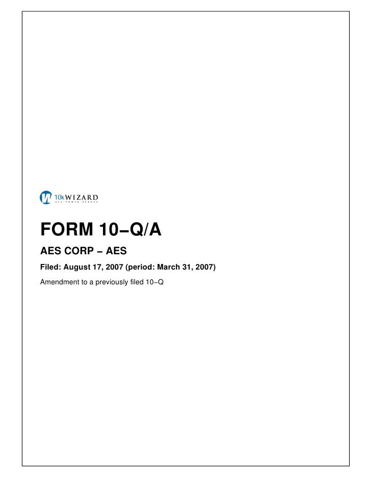 FORM 10−Q/A AES CORP − AES Filed: August 17, 2007 (period: March 31, 2007) Amendment to a previously filed 10−Q