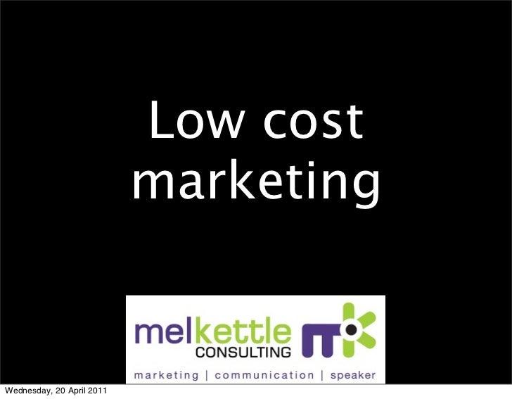 Low cost                           marketingWednesday, 20 April 2011