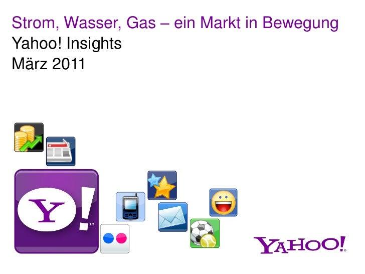 Strom, Wasser, Gas – ein Markt in BewegungYahoo! InsightsMärz 2011